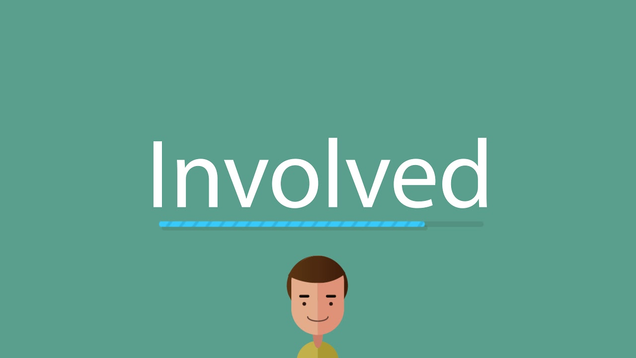 How to pronounce Involved