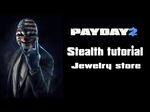 PAYDAY 2 Stealth tutorial Jewelry store(Solo)