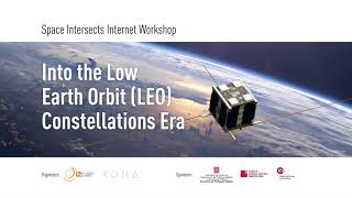 'Space Intersects Internet Workshop: Into the Low Earth Orbit (LEO) Constellations Era'   27/02/2020