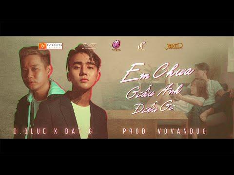 D.Blue X Đạt G - Em Chưa Giấu Anh Điều Gì (Prod. By VoVanDuc) (Official MV)