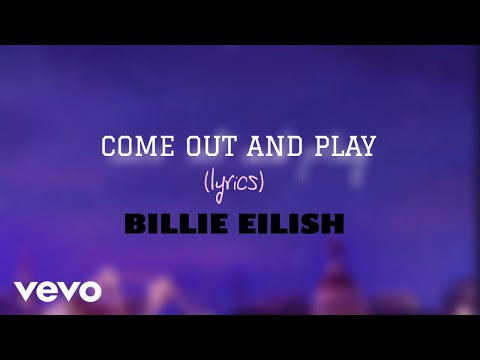 COME OUT AND PLAY - BILLIE EILISH (lyrics) | Eilish Feels