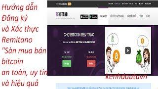 Hướng dẫn đăng ký và Xác thực Remitano - Mua Bán Bitcoin Uy Tín, An Toàn và Hiệu Quả
