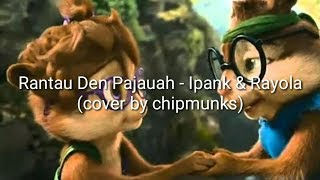 Rantau Den Pajauah - Ipank & Rayola (cover by chipmunks) with lyrics