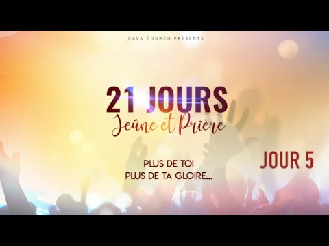 21 Jours de Jeûne et Prière   PLUS DE TA GLOIRE   Jour 5