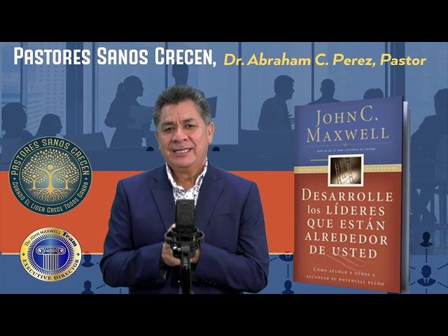 Creando Un Ambiente Para Lideres Potenciales, Con El Dr. Abraham C Perez, Pastor.