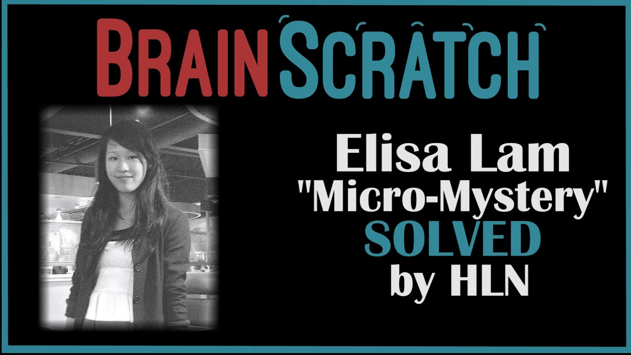 "BrainScratch: Elisa Lam ""Micro-Mystery"" Solved by HLN"