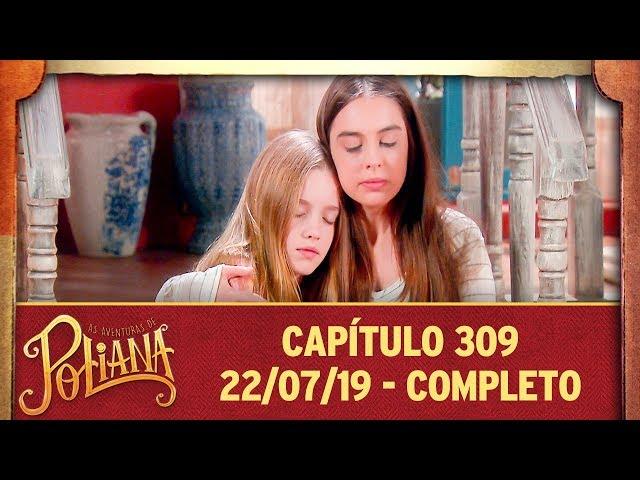 As Aventuras de Poliana   Capítulo 309 - 22/07/19, completo