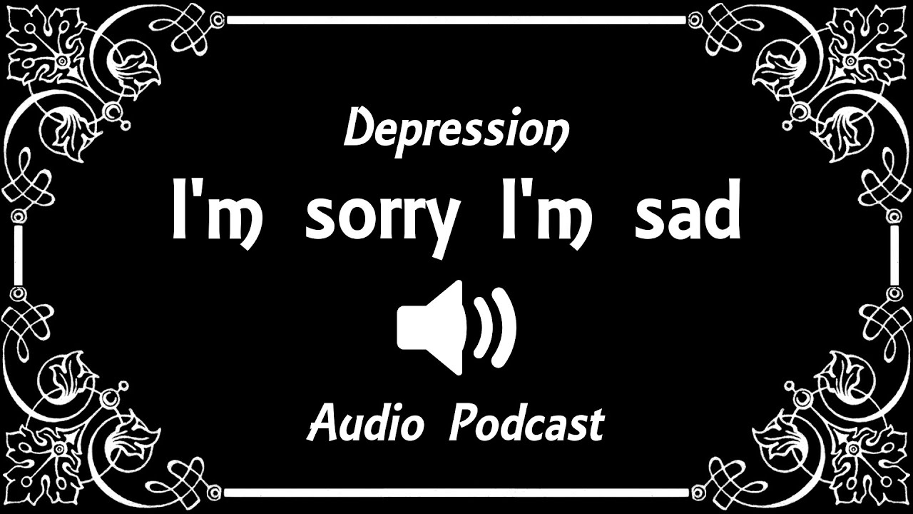 Podcast depression im sorry im sad all the time youtube podcast depression im sorry im sad all the time voltagebd Image collections