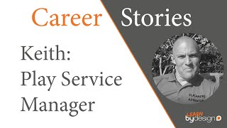 Play Service Manager Keith's Career Story