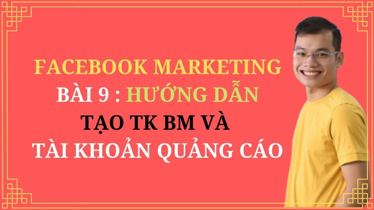 Bài 9: Hướng dẫn tạo tài khoản BM và tài khoản quảng cáo facebook 2019