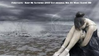 Foretaste - Keep Me Satisfied (2017 Ext.Futurepop Mix By Marc Eliow) HD