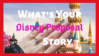 What's Your Disney Proposal Story? | Submit your Disney Proposal Story!