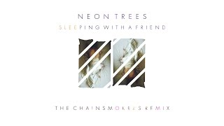 Neon Trees - Sleeping With A Friend (The Chainsmokers Remix) Subscribe to our youtube channel for more videos, songs, and remixes: ...