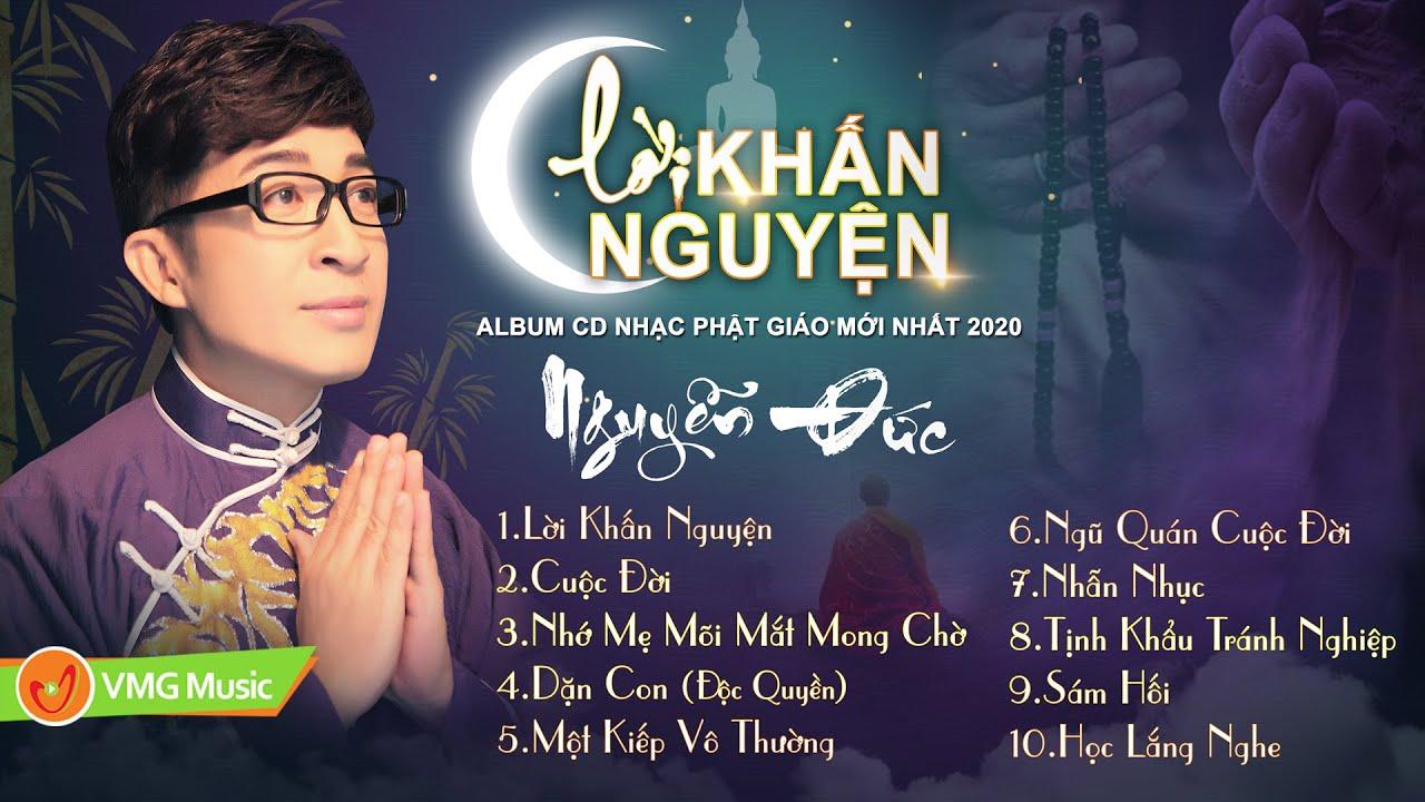 Album Nguyễn Đức 2020 | LỜI KHẤN NGUYỆN | ALBUM NHẠC PHẬT GIÁO MỚI HAY NHẤT 2020