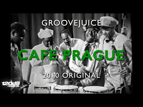 Groovejuice - Cafe Prague (2010 Original)