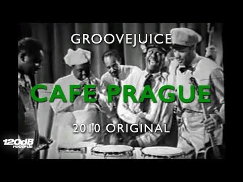 Groovejuice - Cafe Prague (2010 Original) #weareprettyloud
