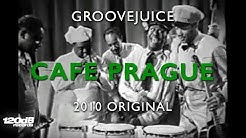 Groovejuice - Cafe Prague (2010 Original) #weareprettyloud