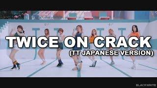 TWICE ON CRACK ( TT JAPANESE VERSION)