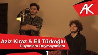 Aziz Kiraz & Eli Türkoğlu - Duyanlara Duymayanlara