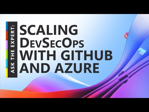 Scaling DevSecOps with GitHub and Azure