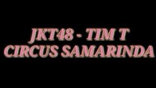 JKT48 - TIM T   CIRCUS SAMARINDA