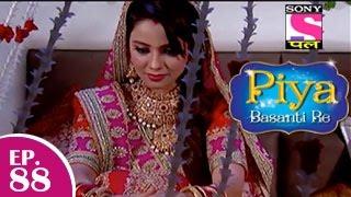 Piya Basanti Re - पिया बसंती रे - Episode 88 - 12th December 2014
