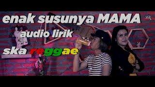 Gambar cover ENAK SUSUNYA MAMA - VERSI SKA REGGAE