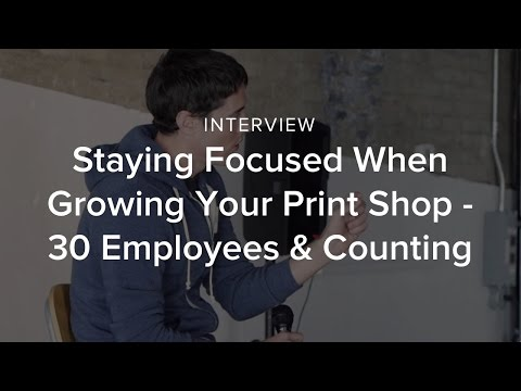 Staying Focused When Growing Your Print Shop - 30 Employees & Counting