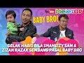 Gelak habis bila Shaheizy Sam & Zizan Razak sembang pasal Baby Bro