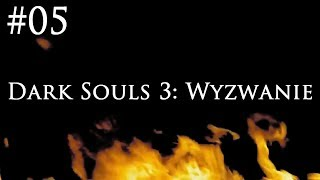 Dark Souls 3: Wyzwanie [#05] - ODZYSKANY ODCINEK