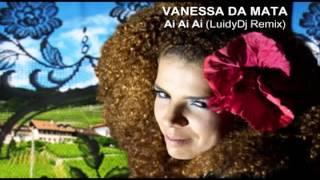 Vanessa Da Mata   Ai Ai Ai LuidyDj Remix