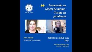 Entrevista a Poly Ugarte, Prevención en cáncer de mama. Tócate en pandemia