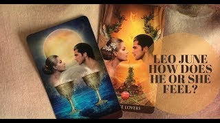 LEO | HOW DOES HE OR SHE FEEL ABOUT YOU? | JUNE 2018 TAROT