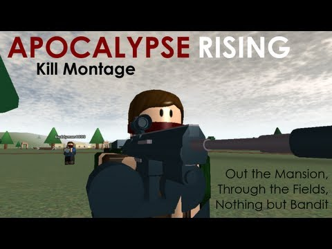 [ROBLOX] Apocalypse Rising Kill Montage - Out the Mansion, Through the Fields, Nothing But Bandit