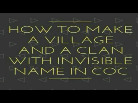 How To Make A Village And A Clan With Invisible Name In Coc
