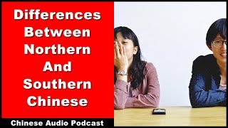Differences Between Northern And Southern Chinese - Intermediate Chinese - Chinese Podcast