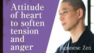 Attitude of heart to soften tension and anger|平常心 [Japanese Zen master lessons]
