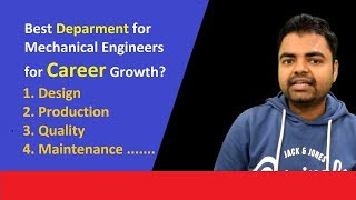 Mechanical (Production, Maintenance, Design, Quality) Which is the Best Department for Career Growth