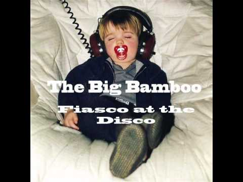 The Big Bamboo   Fiasco At The Disco