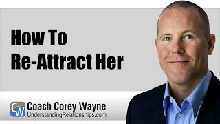 How To Re-Attract Her
