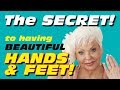 The Secret to Beautiful Hands and Feet / Beauty 50+