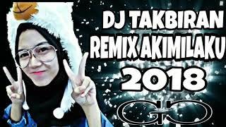 DJ TAKBIRAN REMIX AKIMILAKU 2018 Mp3