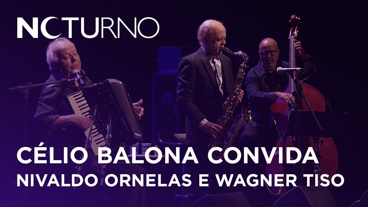Célio Balona convida Nivaldo Ornelas e Wagner Tiso | Noturno