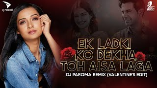 Download lagu EK LADKI KO DEKHA TOH AISA LAGA - DJ PAROMA REMIX