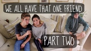 We All Have That One Friend | Part Two!