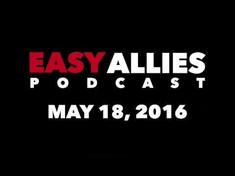 The Easy Allies Podcast #9 - May 18th, 2016 streaming vf