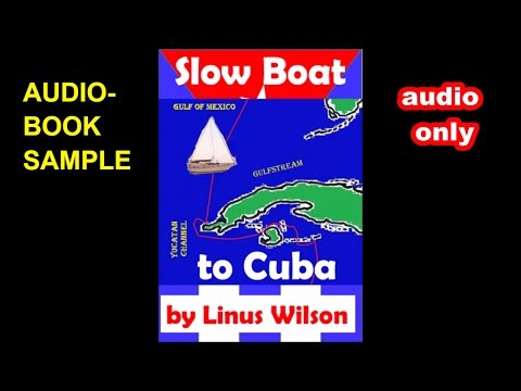 (audio only) SLOW BOAT TO CUBA by Linus Wilson audiobook sample Chs. 1 to 4