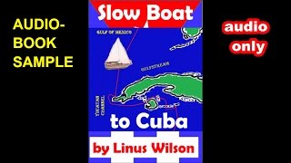 (audio only) SLOW BOAT TO CUBA by Linus Wilson audiobook sample Chs. 1 to 4 thumbnail