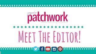 Popular Patchwork - Meet The New Editor!