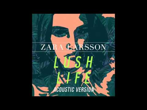 Zara Larsson - Lush Life (Acoustic Version) [Official Audio]
